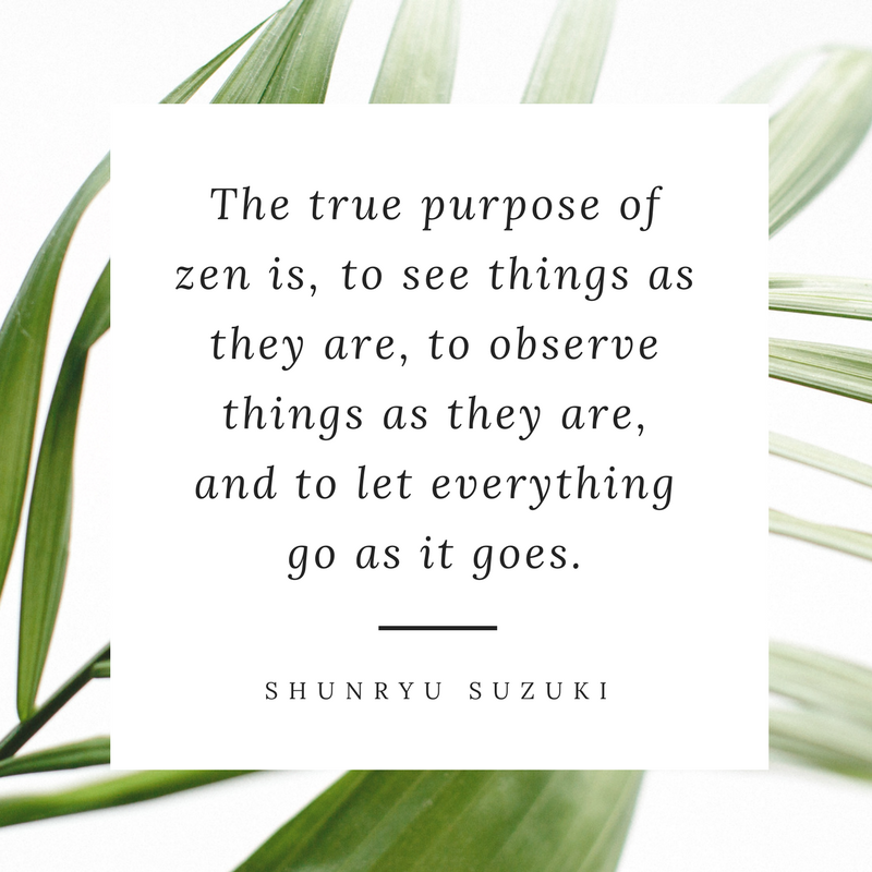 The true purpose of zen is, to see things as they are, to observe things as they are, and to let everything go as it goes..png