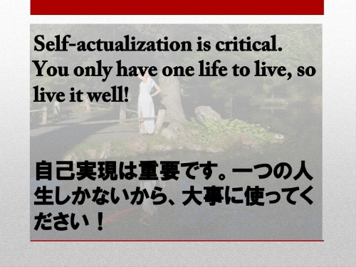 Self-actualization is critical. You only have one life to live, so live it well!.jpg