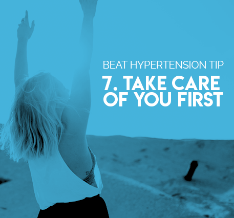 7. Take care of you first.