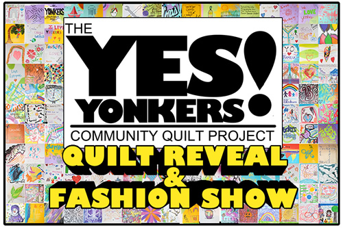 Yonkers Riverfront Library, One Larkin Center, Atrium - YES YONKERS! Community Quilt ProjectArtists Evan Bishop and Katori Walker devised the idea for this art project when they considered the history of quilt making and its collaborative process. Awarded a 2018 Yonkers Arts Initiative Individual Artist grant by ArtsWestchester, these panels will be stitched together to create the largest piece of art in Yonkers history.This all-inclusive community art project was designed to celebrate Yonkers, family, life, and unity. Each participant was encouraged to create art, write a message, or share positive words on a 10-inch square canvas swatch. No art-making experience was required. Join us at the unveiling and fashion show May 18th.