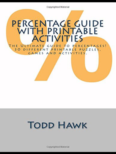 Percentages!!! - This 152 page book is all about percentages. It is divided into two parts: Percentage Guide and Printable Percentage Puzzles, Games, and Activities.Looking to dive deep into the world of percentages?Everything from basic percent/decimal/fraction conversion to compound interest is in this book. In addition, this downloadable book contains over 30 printable puzzles. (Don't want to print off 152 pages? You can buy this book on Amazon - Check out our Books on Amazon tab at the top of the page.)