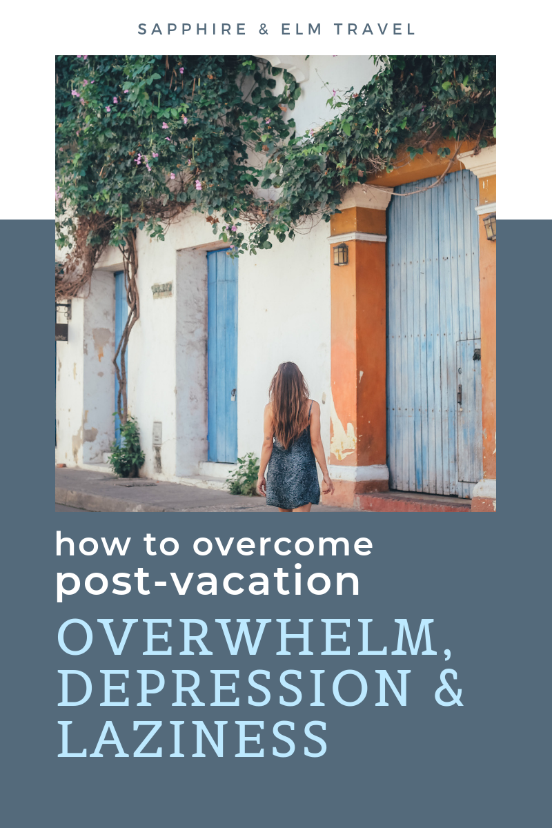 How to overcome post-vacation blues anxiety and laziness | Sapphire & Elm Travel