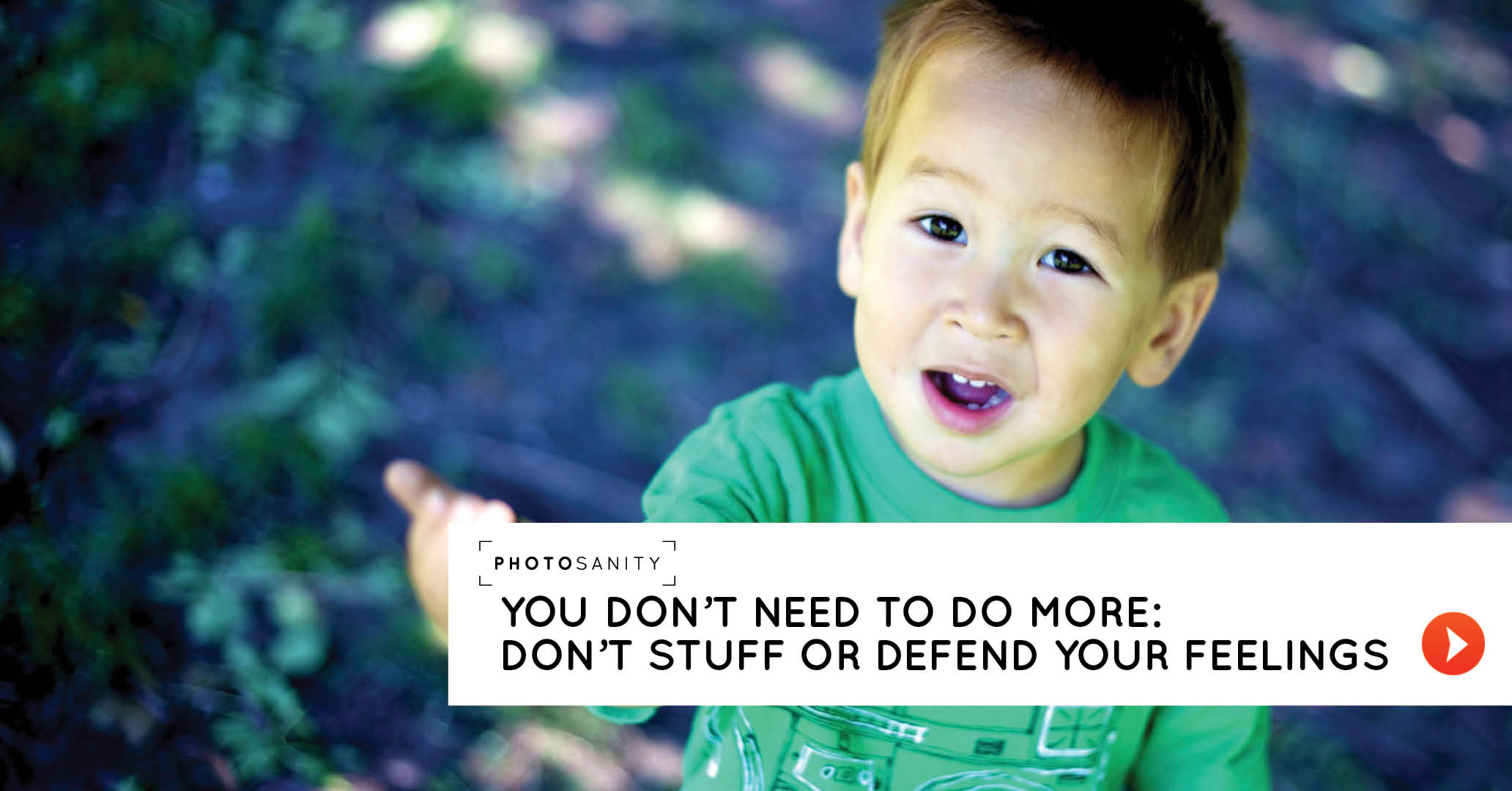 You don't need to do more: don't stuff or defend your feelings (part 2 of 4)