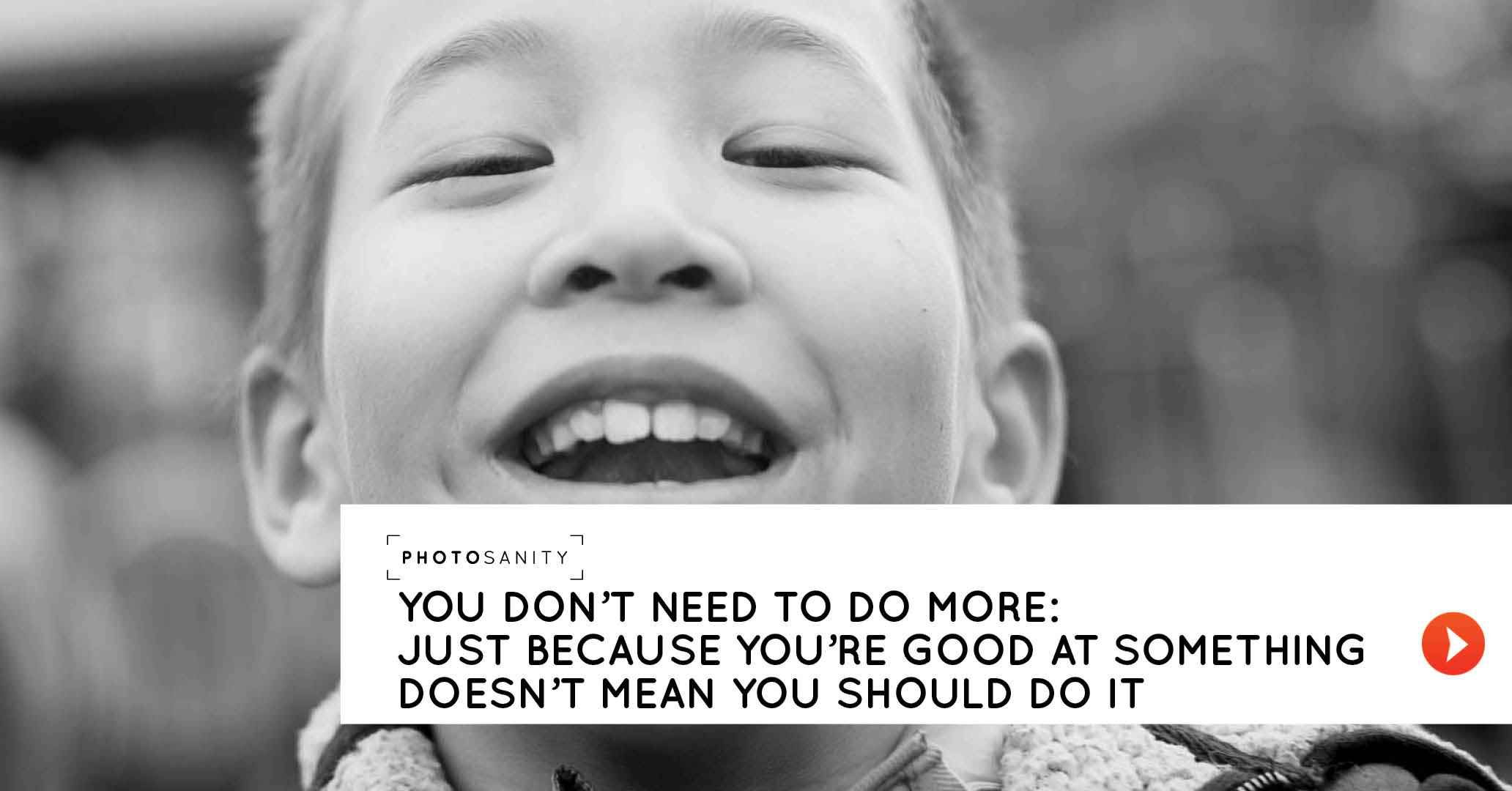 You don't need to do more: just because you're good at something doesn't mean you should do it (part 3 of 4)