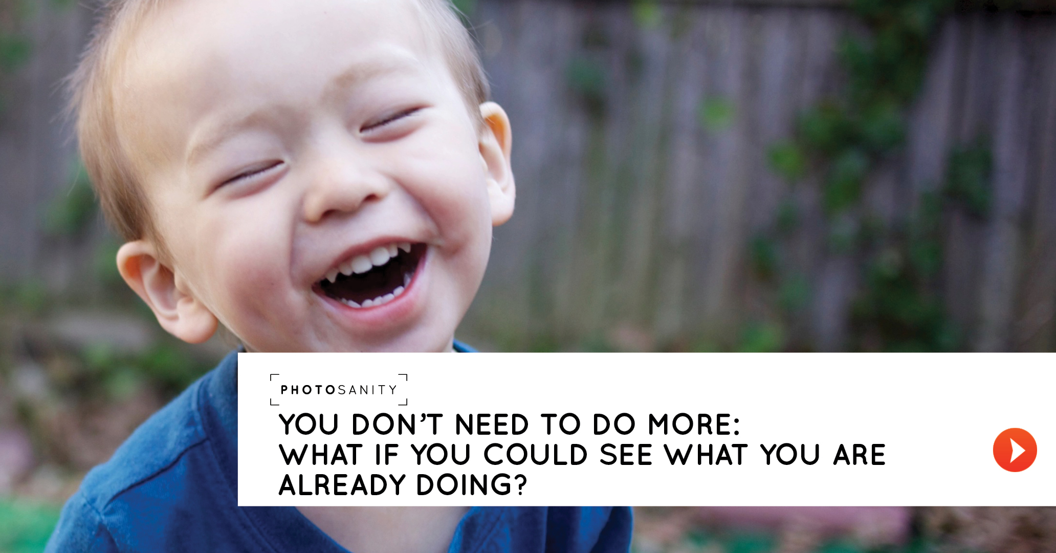 You don't need to do more: what if you could see what you are already doing? (part 4 of 4)