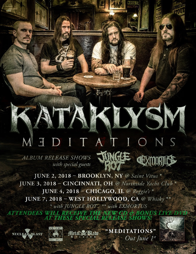 """Montréal based melodic death metallers  KATAKLYSM  are set to unleash their new studio album,  Meditations   on June 1st, 2018 through  Nuclear Blast Records. In celebration of the release, the band have announced they will be playing  FOUR exclusive U.S. dates before heading to Europe. Attendees of the shows will receive a copy of   Meditations   and bonus live DVD.  Following the release on June 1st, the band will play June 2nd at St. Vitus in Brooklyn,June 3rd at Northside Yacht Club in Cincinnati,June 4th at Reggies in Chicago and the final show will be at the Whisky A Go Go in West Hollywood on June 7th. Support for the release shows will be none other than JUNGLE ROT who will play the first 3 shows, and  EXMORTUS who will play the show at the Whisky A Go Go.   Maurizio Iacono  comments , """"  Meditations  is coming - a work of art. To celebrate, we decided to do four select release party shows across the states. We encourage everyone to come party! Every attendee will receive a copy our new album, """"Meditations"""" and bonus live DVD. Support the cause of metal and see ya soon \m/ """"  Tickets for the shows will go on sale today at 9am Pacific. Purchase your tickets here: Kataklysm.ca     Meditations - Track Listing: 01. Guillotine 02. Outsider 03. The Last Breath I'll Take Is Yours 04. Narcissist 05. Born To Kill And Destined To Die 06. In Limbic Resonance 07. And Then I Saw Blood 08. What Doesn't Break Doesn't Heal 09. Bend The Arc, Cut The Cord 10. Achilles Heel   Pre-order   Meditations  digitally and receive an instant download for  """"Guillotine"""" or stream the song here: nblast.de/KataklysmMeditations"""