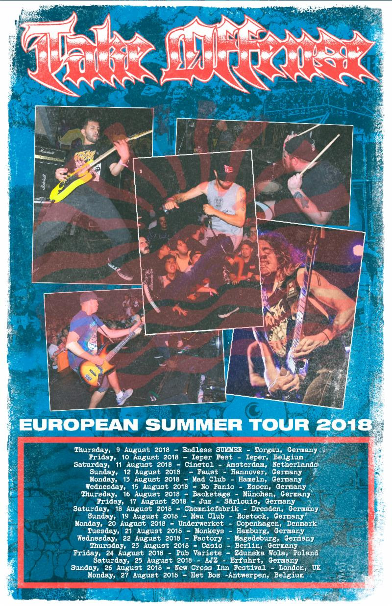 As Southern California hardcore/crossover outfit  TAKE   OFFENSE  prepares to embark on their European summer tour next week, the band has been announced as part of the Persistence Tour 2019 booked for early next year.  Drawing from Suicidal Tendencies, Agnostic Front, DRI, and the '80s hardcore visionaries who pioneered hardcore and metal's earliest experiments,  TAKE OFFENSE  pushes their sound to dizzying heights on their  Tensions On High  EP, released earlier this year through Flatspot Records. Forging a sound that's as familiar as it is fresh,  Tensions On High  was recorded at Jet To Mars Studios by Nick Jett (Terror), mixed and mastered at Casa Sonido by Jett, and finished with cover art by Gera Vega with layout and design by Jose Gonzales.  Following short bursts of East and West Coast US tours earlier this year,  TAKE OFFENSE  now takes the new tunes to European fans, touring across the continent. Running from August 9th through 27th, the tour includes sets at Ieper Fest in Ieper, Belgium alongside Converge, Ramallah, Death Threat, Conflict, and many others, and Still Cold BBQ in Hannover, Germany with Risk, Harm/Shelter, Scope, and more.   TAKE OFFENSE  has also just been confirmed to take part in The Persistence Tour 2019 with Sick Of It All, Municipal Waste, Walls Of Jericho, and others. New East Coast tour dates are also in the works; watch for updates in the coming weeks.   Tensions On High  is available on cassette and digital platforms via Flatspot Records; stream the EP at Bandcamp   HERE   and find physical options   HERE  .   https://twitter.com/takeoffensecvhc    https://www.instagram.com/takeoffensecvhc    https://www.facebook.com/takeoffensecvhc    https://takeoffensecvhc.bandcamp.com    http://www.flatspotrecords.com    http://www.facebook.com/flatspotrecords    https://flatspotrecords.bandcamp.com