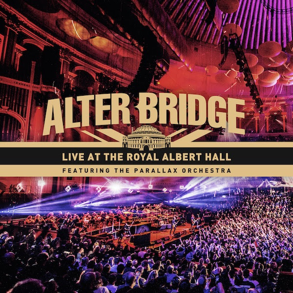 """The track listing for  Live At The Royal Albert Hall is:  1) Slip To The Void     2) Addicted To Pain     3) Before Tomorrow Comes    4) The Writing On The Wall    5) Cry Of Achilles     6) In Loving Memory     7) Fortress      8)  Ties That Bind     9) The Other Side     10) Brand New Start     11) Ghost Of Days Gone By 12) The Last Hero 13) The End Is Here 14) Words Darker Than Their Wings  15) Waters Rising 16) Lover 17) Wonderful Life/Watch Over You 18) This Side Of Fate 19) Broken Wings 20) Blackbird 21) Open Your Eyes    Alter Bridge burst onto the music scene in 2004 with the release of their gold-selling debut,One Day Remains.In 2007, the band released  Blackbird , the album that elevated the band's profile worldwide.The epic solo in the title track """"Blackbird"""" was voted """"Greatest Guitar Solo Of All Time"""" by Guitarist Magazine. ABIII  was released in 2010 and the single """"Isolation"""" gave the band their first #1 single. In 2013, the band reached an elevated creative and critical plateau with  Fortress . It bowed at #12 on the  Billboard Top 200, moving over 30,000 copies first-week and earning unanimous tastemaker praise. The record garnered perfect scores from  Total Guitar and  KERRANG! as well as acclaim from  Billboard, The Guardian, Loudwire, Ultimate Guitar, and many more. In between sold out tours in Europe and North America, the guys appeared on VH1 and graced the cover of  Classic Rock Magazine who labeled  Fortress , """"The best thing they've ever done,"""" while Eddie Trunk called it, """"A top 10 album of the last 10 years."""" 2016's  The Last Hero gave the band their first Top 10 album since their debut. Alter Bridge has appeared on The Tonight Show and Jimmy Kimmel Live and their music has been used by the WWE, Major League Baseball and NASCAR to name a few."""