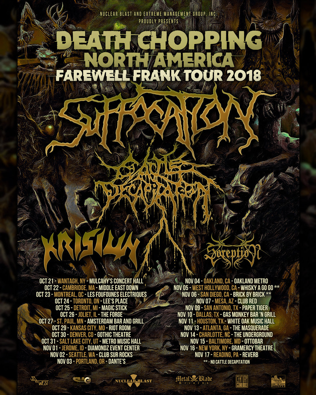 "New York death metal pioneers  SUFFOCATION  have announced dates for their final North American tour with original vocalist  Frank Mullen . This historic trek will take place this upcoming October / November and see the band joined by misanthropic gore grinders  CATTLE DECAPITATION , Brazilian death metal legends  KRISIUN , and Swedish tech-death sensations  SOREPTION .   Mullen  went on to  i ssue the following statement: ""Hello my friends -  so this is it, after 30 years of being a part of this amazing band, which I have had the opportunity to tour the world and bring our music to the sickest fans on the planet, it has come to this time - I bid you a farewell.  ""I would like to thank first and foremost, all of my brothers in  SUFFOCATION  who I have shared the stage with over the years. We have had the sickest of times on the road, and recorded some of the sickest fucking music the planet has ever heard. Secondly I want to thank ALL OUR FANS AND FRIENDS WORLDWIDE, who have helped make this journey possible by supporting us unconditionally. None of this would have been possible without you. So in closing, I will miss you all. This has been the craziest ride of my life and I would not change a thing! Until we meet up again take care, stay brutal and I look forward to the next chapter.  ""But before I take my final step off the stage, to give back to all of you who have supported, me and the boys are going to head out on the DEATH CHOPPING NORTH AMERICA tour. Along with some insane support acts including  CATTLE DECAPITATION ,  KRISIUN , and  SOREPTION ! I hope to see you all for one last ride across North America. Stay brutal.""   Tickets go on sale everywhere Friday, August 10th via  www.suffocationofficial.com . Confirmed dates are as follows:   SUFFOCATION ,  CATTLE DECAPITATION ,  KRISIUN ,  SOREPTION  10.21: Wantagh, NY @ Mulcahy's Concert Hall 10.22: Cambridge, MA @ Middle East Down 10.23: Montreal, QC @ Les Foufounes Electriques 10.24: Toronto, ON @ Lee's Place 10.25: Detroit, MI @ Magic Stick 10.26: Joliet, IL @ The Forge 10.27: St. Paul, MN @ Amsterdam Bar and Grill 10.29: Kansas City, MO @ Riot Room 10.30: Denver, CO @ Gothic Theatre 10.31: Salt Lake City, UT @ Metro Music Hall 11.01: Jerome, ID @ Diamondz Event Center 11.02: Seattle, WA @ Club Sur Rocks 11.03: Portland, OR @ Dante's 11.04: Oakland, CA @ Oakland Metro 11.05: West Hollywood, CA @ Whisky A Go Go ** 11.06: San Diego, CA @ Brick By Brick ** 11.07: Mesa, AZ @ Club Red 11.09: San Antonio, TX @ Paper Tiger 11.10: Dallas, TX @ Gas Monkey Bar 'N Grill 11.11: Houston, TX @ White Oak Music Hall 11.13: Atlanta, GA @ The Masquerade 11.14: Charlotte, NC @ The Underground 11.15: Baltimore, MD @ Ottobar 11.16: New York, NY @ Gramercy Theatre 11.17: Reading, PA @ Reverb ** - No Cattle Decapitation   SUFFOCATION  's  latest album   ...Of The Dark Light     was produced by  SUFFOCATION  and tracked at  Full Force Studios  with longtime engineer  Joe Cincotta  ( OBITUARY ). Mixing and mastering was handled by world renowned producer/engineer  Zeuss  ( HATEBREED ,  ARSIS ,  SUICIDE   SILENCE ).   Cover artwork was created by Colin Marks  ( ORIGIN ,  FLESHGOD APOCALYPSE ,  KATAKLYSM ).    More on   ...Of The Dark Light  : ""Return To The Abyss"" lyric video  https://youtu.be/iiSvg6SVZvs  ""Your Last Breaths"" 360º track video  http://www.suffocationofficial.com  ""Your Last Breaths"" drum play-through  https://youtu.be/SDsJzWieSlw  ""Return to the Abyss"" guitar play-through  https://www.guitarworld.com/artists/suffocation-premiere-return-to-the-abyss-playthrough-video  1st album trailer  https://youtu.be/Q_397KEEp4Q  2nd album trailer  https://youtu.be/5TuYnHLXjPA"
