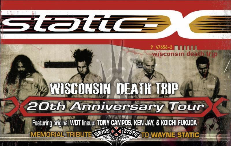 """STATIC-X will head out on their highly anticipated  Wisconsin Death Trip  20thAnniversary tour this summer, which will also serve as a memorial tribute to late vocalist Wayne Static. The tour will feature co-headliners and metal giants DevilDriver and will also feature support from heavy mainstays Dope , Wednesday 13 and Raven Black .   This tour is coming to your state! See below for all confirmed dates:    Wisconsin Death Trip 20th Anniversary tour    w/DevilDriver, Dope, Wednesday 13 and Raven Black    6/18 - Tempe, AZ @ Marquee Theater  6/19 - Albuquerque, NM @ El Rey Theater  6/21 - Dallas, TX @ Gas Monkey Live  6/22 - Houston, TX @ The Warehouse  6/23 - San Antonio, TX @ The Aztec Theater  6/25 - Atlanta, GA @ Masquerade  6/26 - Greenville, SC @ The Firmament  6/28 - Baltimore, MD @ Soundstage  6/29 - Sayreville, NJ @ Starland Ballroom  6/30 - Scranton, PA @ Levels  7/2 - Toronto, ON @ Opera House  7/3 - London, ON @ London Music Hall  7/4 - Ottawa, ON @ Brass Monkey  7/5 - Hampton Beach, NH @ Wally's  7/6 - Worcester, MA @ The Palladium  7/7 - Reading, PA @ Reverb  7/9 - Pittsburgh, PA @ Jergel's  7/10 - Cleveland, OH @ Agora Theater  7/11 - Indianapolis, IN @ The Citadel  7/12 - Ft. Wayne, IN @ Clyde Theatre  7/13 - Detroit, MI @ Harpo's  7/14 - Lexington, KY @ Manchester Music Hall  7/16 - Grand Rapids, MI @ Intersection  7/18 - Cadott, WI @ Cadott Rockfest  7/19 - Sioux City, IA @ Anthem @ Hard Rock Casino  7/20 - Joliet, IL @ The Forge  7/21 - Belvidere, IL @ Apollo Theater  7/23 - Denver, CO @ Oriental Theater  7/25 - Santa Ana, CA @ The Observatory  7/26 - Los Angeles, CA @ Catch One  7/27 - Las Vegas, NV @ House of Blues  The original STATIC-X line-up from the platinum-selling 1999 debut full-length album,  Wisconsin Death Trip  - bassist Tony Campos, guitarist Koichi Fukuda and drummer Ken Jay - have joined forces with the mysterious, masked vocalistXer0 to pay tribute to Wayne.   """"Our intention is to pay ultimate respect to Wayne and to celebrate the"""
