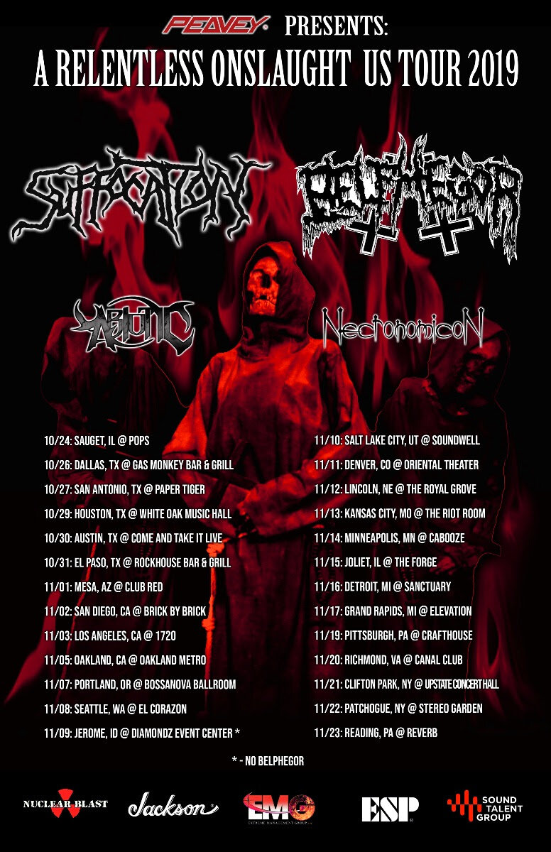 """BELPHEGOR  and  SUFFOCATION  announce their  A Relentless Onslaught  US 2019 co-headlining tour .  The 26-date trek includes performances in Austin, San Diego and Detroit before ending at Reverb in Reading, Pennsylvania on November 23rd with more dates to be announced soon! Opening the package are  ABIOTIC  and  NECRONOMICON.  BELPHEGOR  will return to the US for their co-headlining tour with label-mates  SUFFOCATION.  This will mark the band's last run before focusing on recording the upcoming LP due to be released the Summer of 2020 via Nuclear Blast Records.Their latest masterpiece   Totenritual  , was released in 2017. Watch the music video for  """"BAPHOMET"""",  here:  youtube.com/watch?v=tyDaEXtnYIo  For the uncensored version, click here:  vimeo.com/234694061    Helmuth  comments, """"  BELPHEGOR    are looking forward to returning to USA. Don't miss these intense Totenrituals .""""    SUFFOCATION  will touring in support of   their new album   ...Of The Dark Light     Check out the lyric video for   """"Return To The Abyss""""   on the   Nuclear Blast YouTube Channel!        SUFFOCATION  comments.    """"We are excited as hell to be sharing the stage with the darkest of Black Metal bands    BELPHEGOR t   o possess all the living in North America.    BELPHEGOR    along with    SUFFOCATION   , no one will survive this North American Onslaught of Blackened Death! This will be an epic tour of sonic destruction!""""   Tickets are available for purchase at  www.suffocationofficial.com/tour   Confirmed dates for the  SUFFOCATION  &  BELPHEGOR    A Relentless Onslaught US 2019   co-headlining tour with  ABIOTIC  and  NECRONOMICON  are: 10/24/2019 Sauget, IL @ Pops 10/26/2019 Dallas, TX @ Gas Monkey Bar & Grill 10/27/2019 San Antonio, TX @ Paper Tiger 10/29/2019 Houston, TX @ White Oak Music Hall 10/30/2019 Austin, TX @ Come and Take It Live 10/31/2019 El Paso, TX @ Rockhouse Bar & Grill 11/01/2019 Mesa, AZ @ Club Red 11/02/2019 San Diego, CA @ Brick By Brick 11/03/2019 Los Angeles, CA @ 1"""