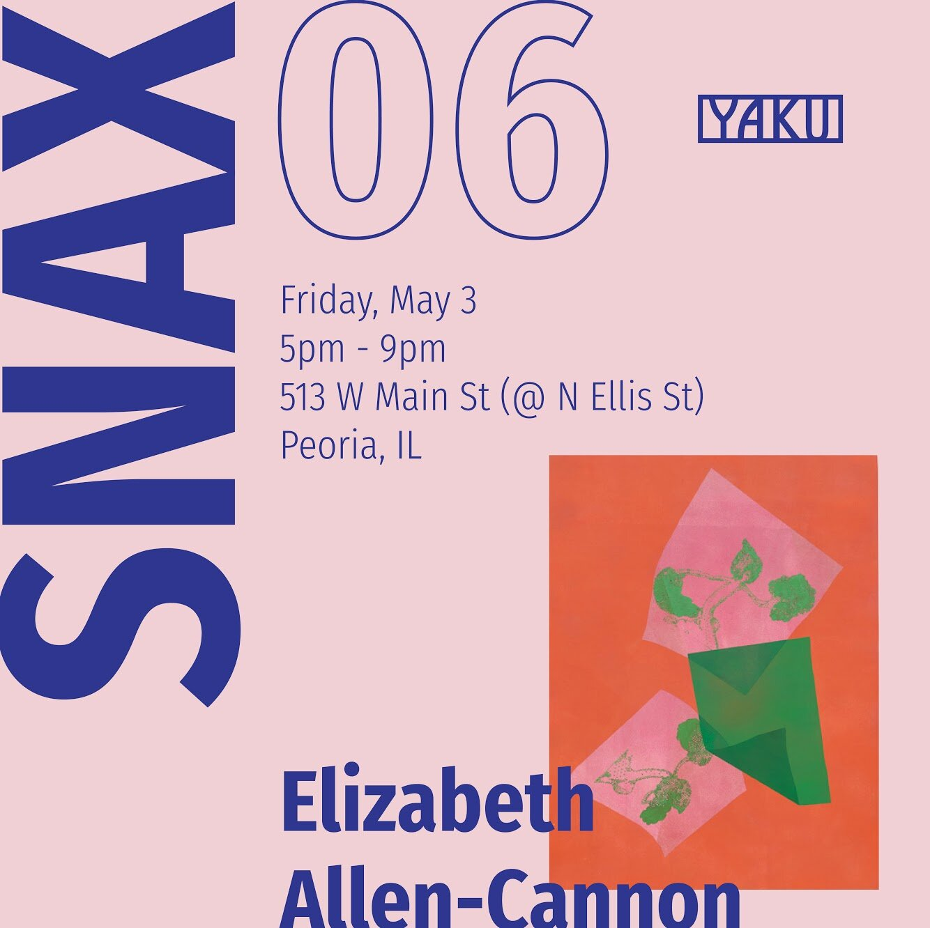 SNAX 06 - Presenting the Artist Elizabeth Allen-Cannon this Friday May 3rd from 5-9pm, 513 w Main St, Peoria IL