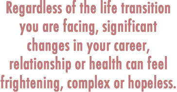 Regardless of the life transition you are facing, significant changes...