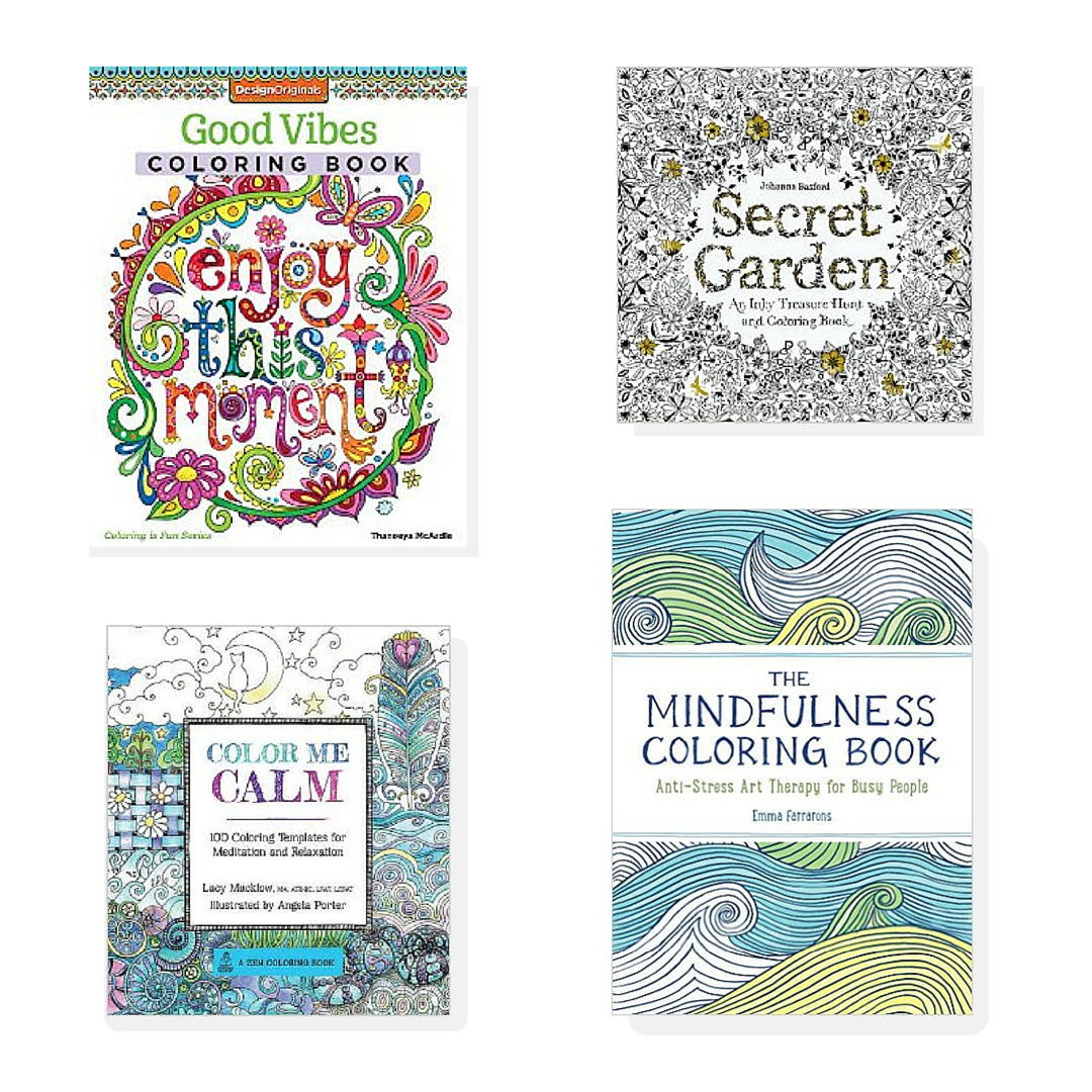 Some great coloring books to try:  Good Vibes Coloring Book ,  Secret Garden: An Inky Treasure Hunt and Coloring Book ,  Color Me Calm ,  The Mindfulness Coloring Book