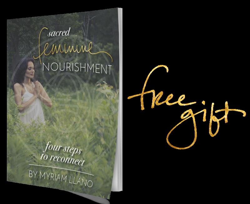 Sacred Feminine NoURISHMENT   Myriam Llano   Free GIFT