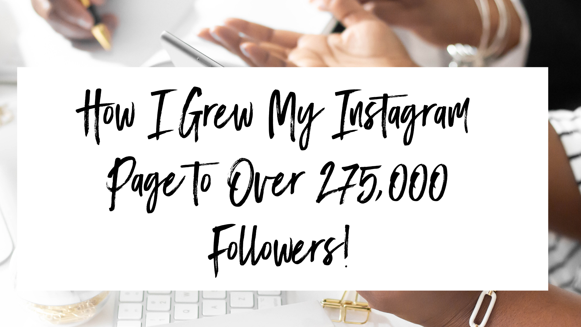 How I Grew My Instagram Page to Over 275,000 Followers!.png