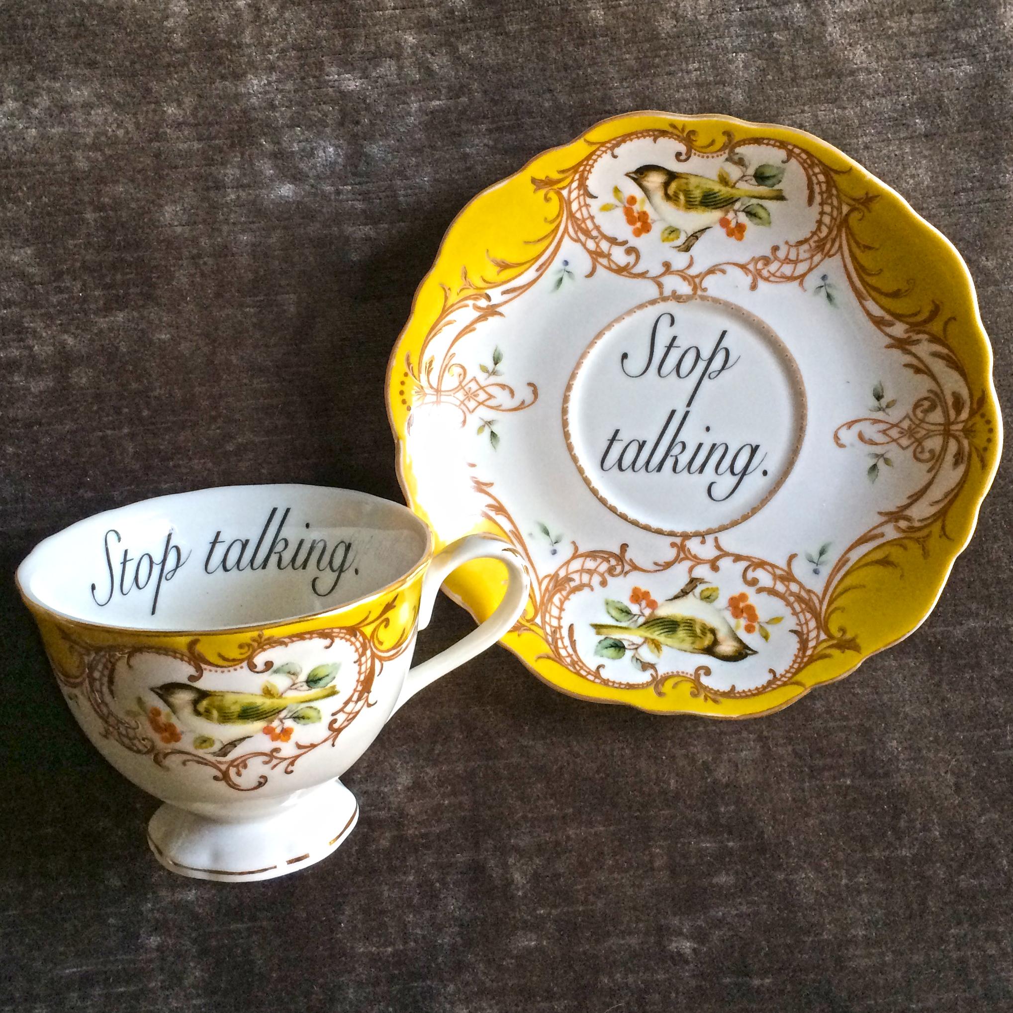 Stop talking teacup.jpg