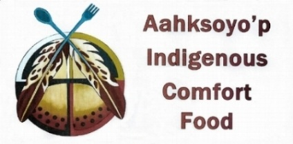ATTENTION!!!!      AAHKSOYO'P CATERING IS FULLY BOOKED,    JUNE 15TH TO JUNE 26TH      HAPPY INDIGENOUS HISTORY MONTH 2019
