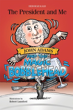 For information on the children's book   The President and Me: John Adams and the Magic Bobblehead  ,  click here  .