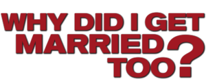 Why+Did+I+Get+Married+Too.png