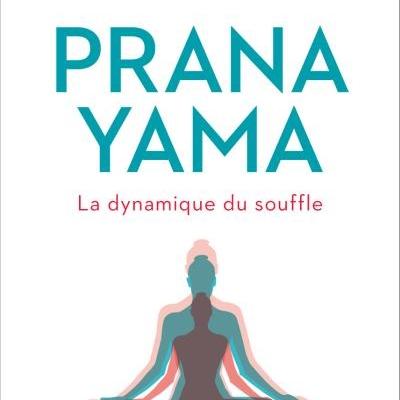 Pranayama - La dynamique du souffle  André Van Lysebeth
