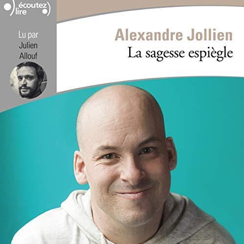 La sagesse espiegle     Alexandre Jollien