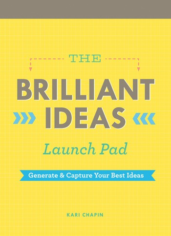The Brilliant Ideas Launch Pad   by Kari Chapin, published by  Chronicle Books . ($14.95 value)