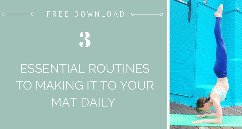 3 Essential Routines(E-Guide) - Making to your Mat Daily