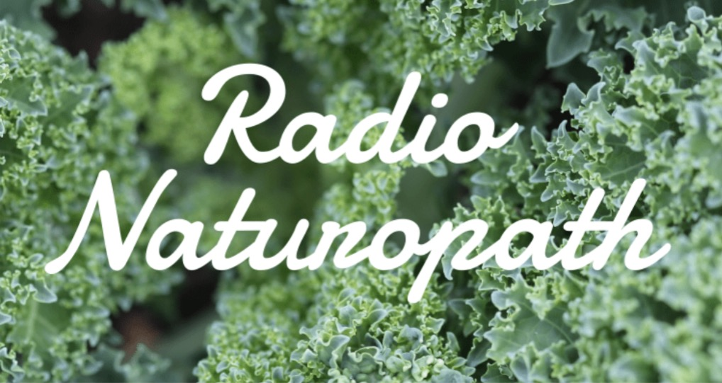 RADIO NATUROPATH W/ FRAN STORCH, N.D. (JUNE 10th, 2019)