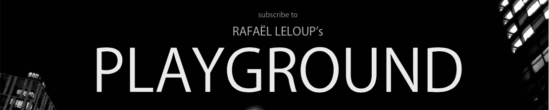 subscribe to Rafaël Leloup's playground.png
