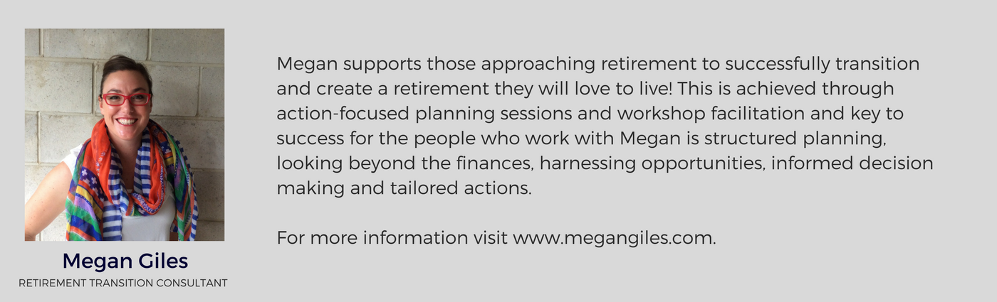Megan supports women approaching retirement to successfully transition and create a retirement they love to live.Recognising that as women we rarely take the time to invest in our own number one asset - ourselves, sh.png