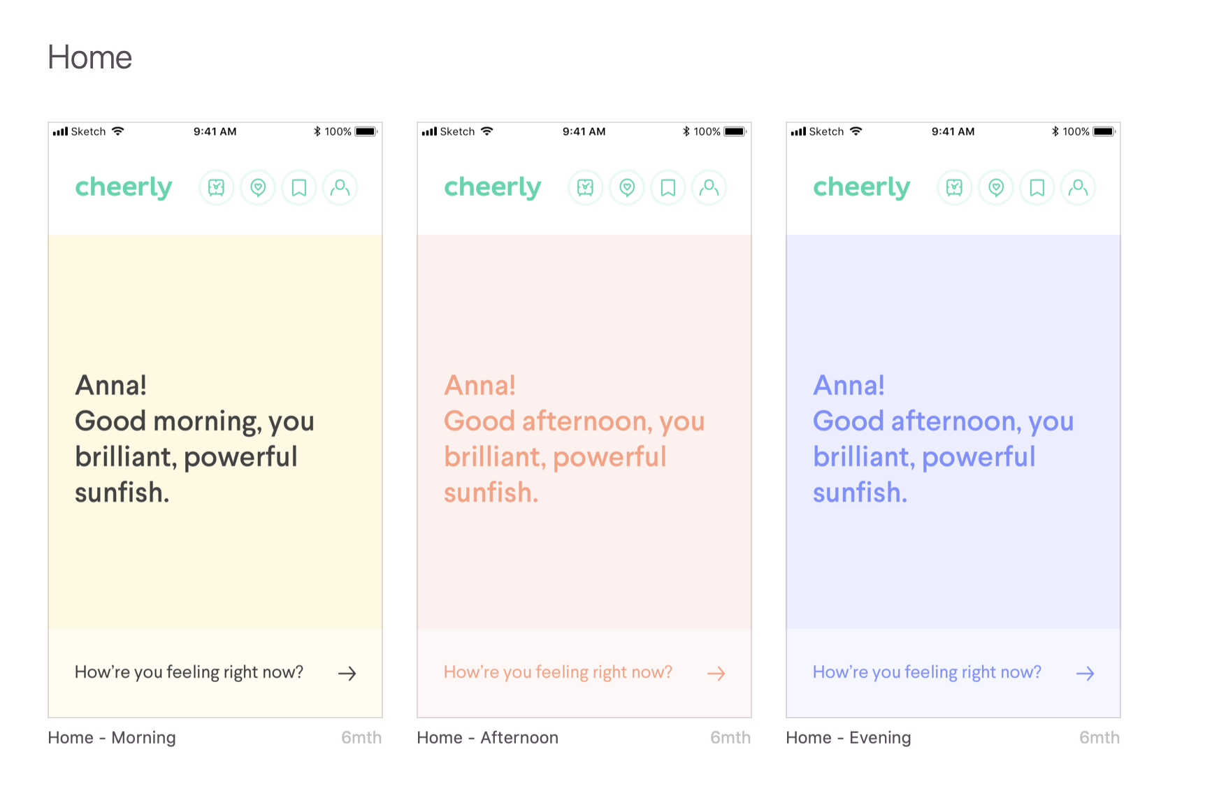 Cheerly's bright colors on the home screen change throughout the day along with quirky and relevant greetings.