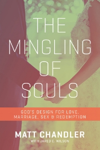 The Mingling of Souls  Matt Chandler
