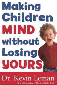 Making Children Mind Without Losing Yours  Dr. Kevin Leman