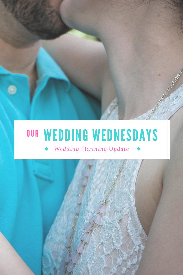 Wedding Wednesday- Wedding Planning Update