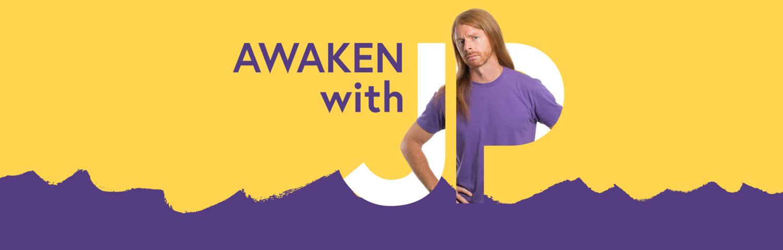 Awaken With JP
