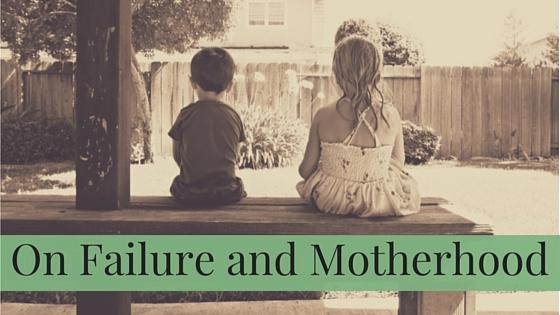 On Failure and Motherhood.jpg