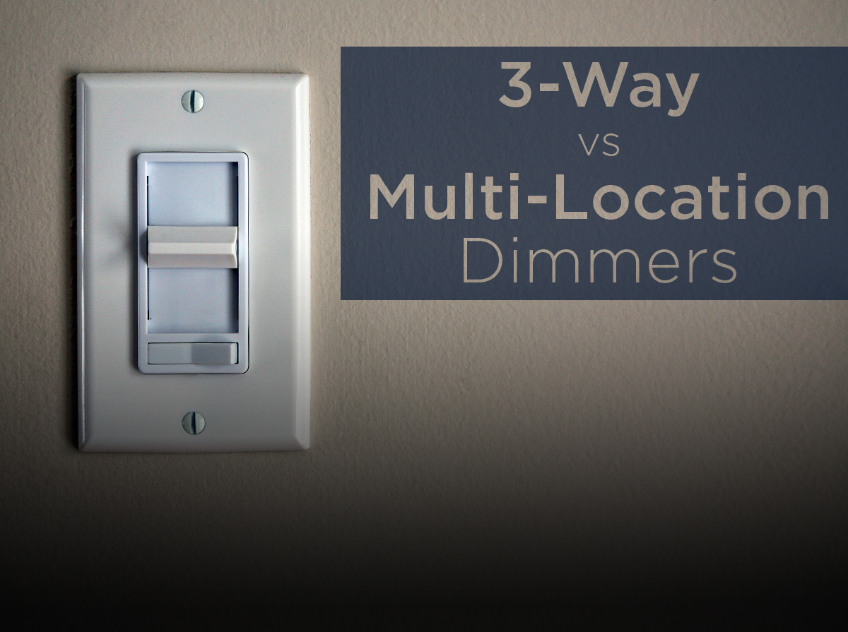 Dimmer Switches 3 Way Vs Multi Location 1000bulbs Com Blog