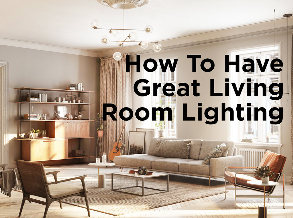 How To Have Great Living Room Lighting, Living Room Lighting
