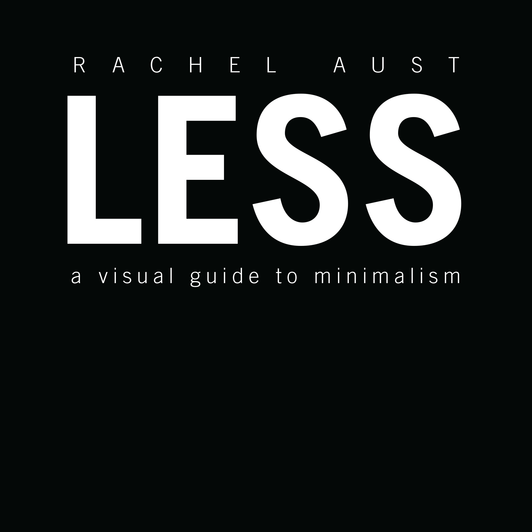 LESS. A VISUAL GUIDE TO MINIMALISM (black edition) -