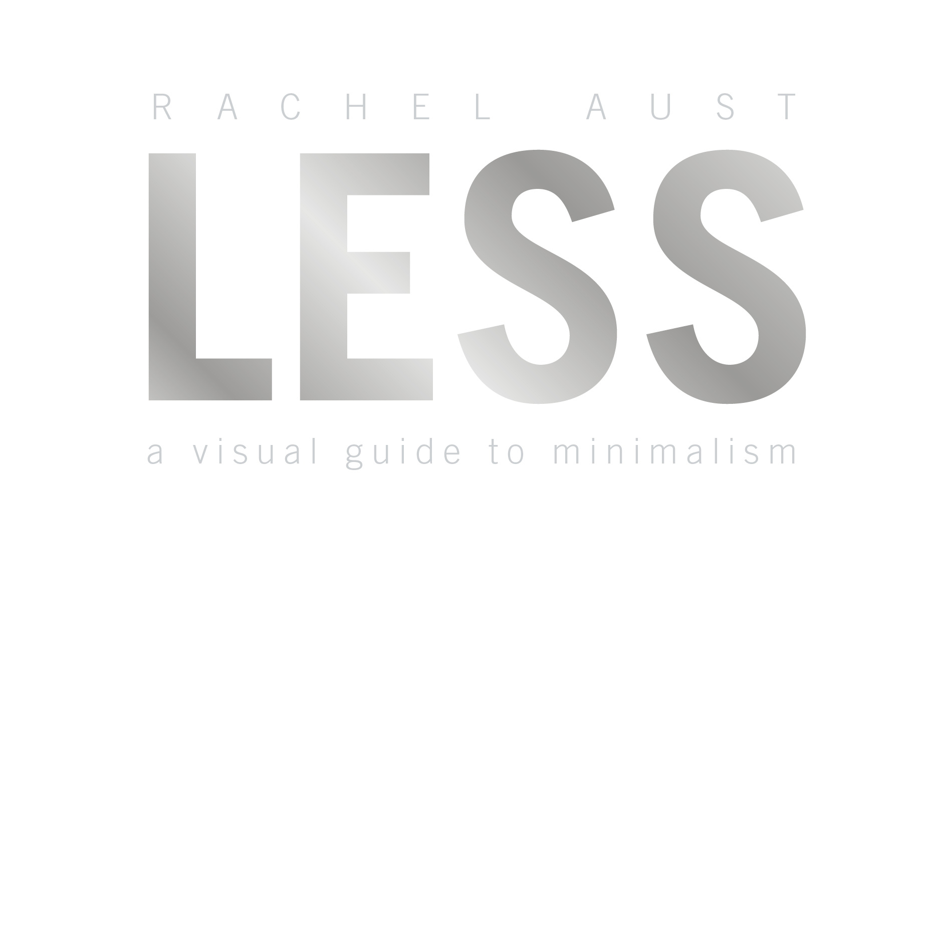 LESS. A VISUAL GUIDE TO MINIMALISM (white edition) -