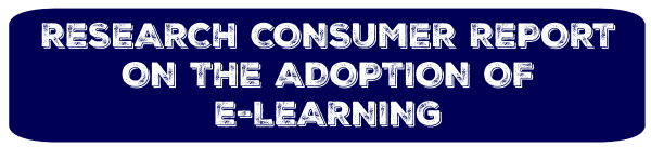 RESEARCH CONSUMER REPORT ON THE ADOPTION OF E-LEARNING.png