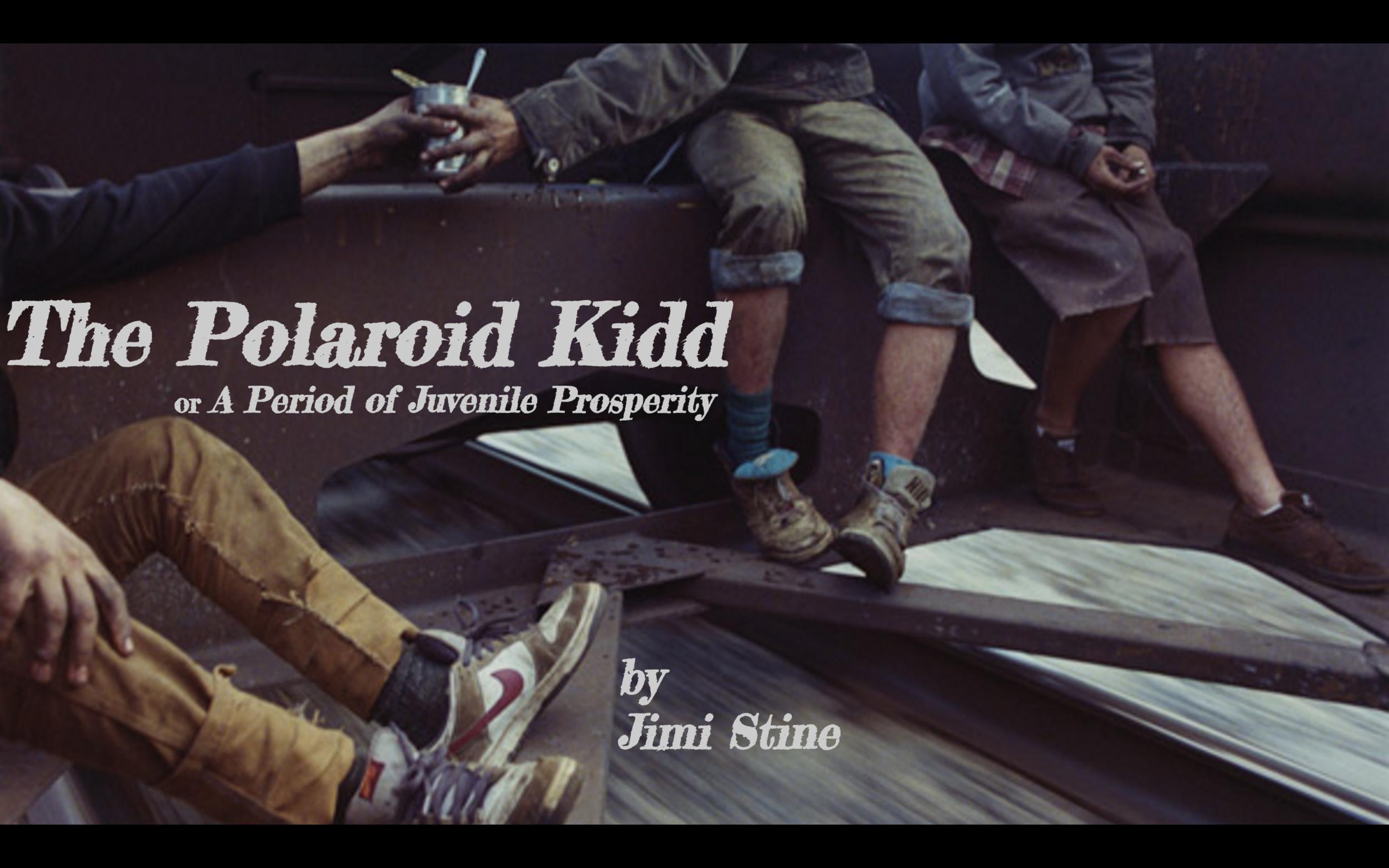 The Polaroid Kidd or A Period of Juvenile Prosperity