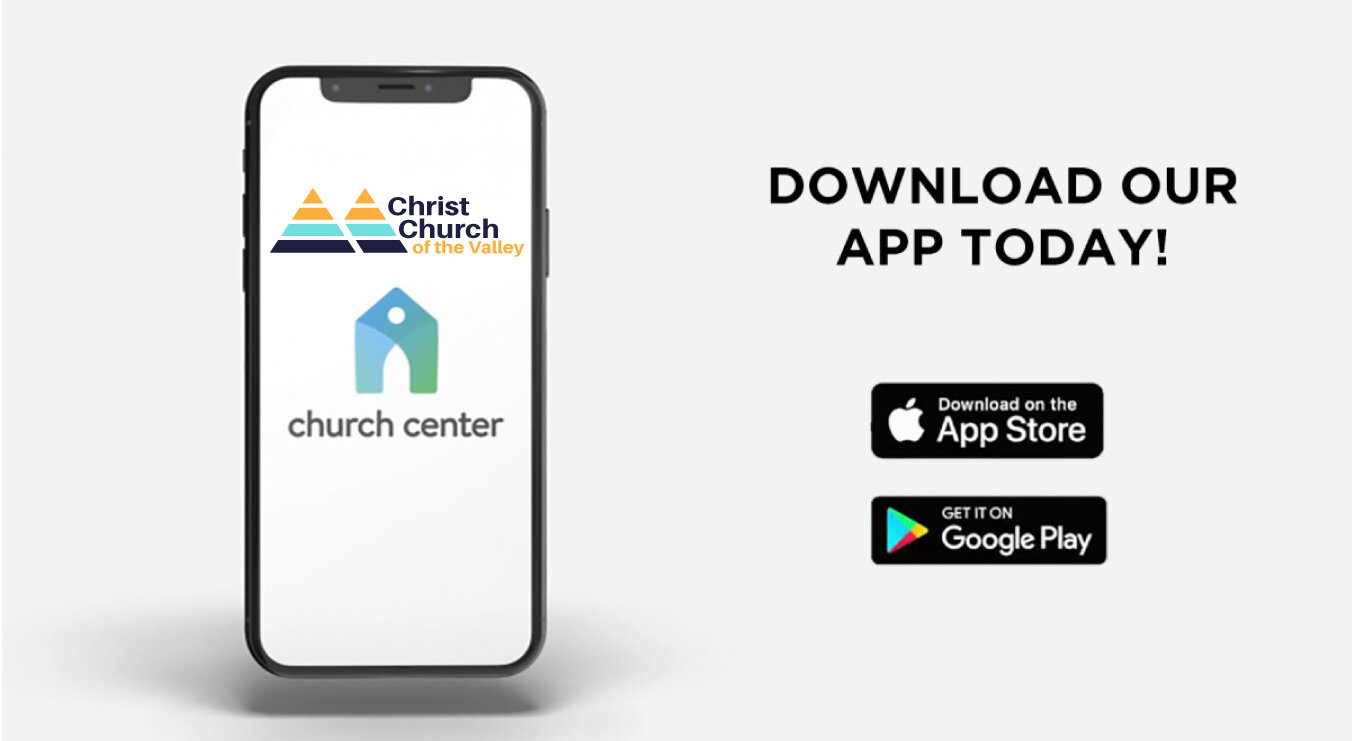 Christ Church of the Valley is now has a new app called Church Center. You can register for events, sign up for small groups, give online, contact the church, update your personal info, and more.  Download the Church Center app today!  Follow links bellow to Download App   Google Play Store  |  Apple App Store