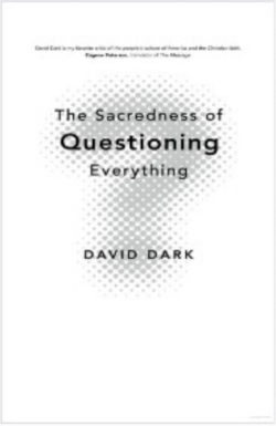 the-sacredness-of-questioning-everything-david-dark.jpg