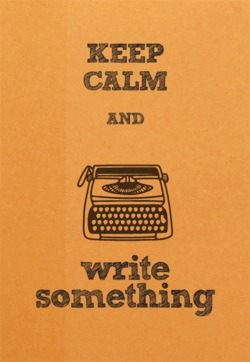 keep calm and write something. jpg