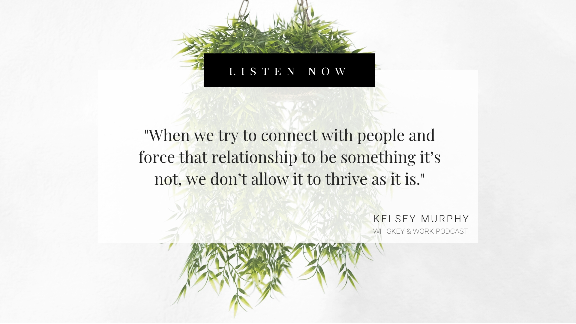 Feeling Lonely & Needy? Whiskey and Work Podcast with Kelsey Murphy