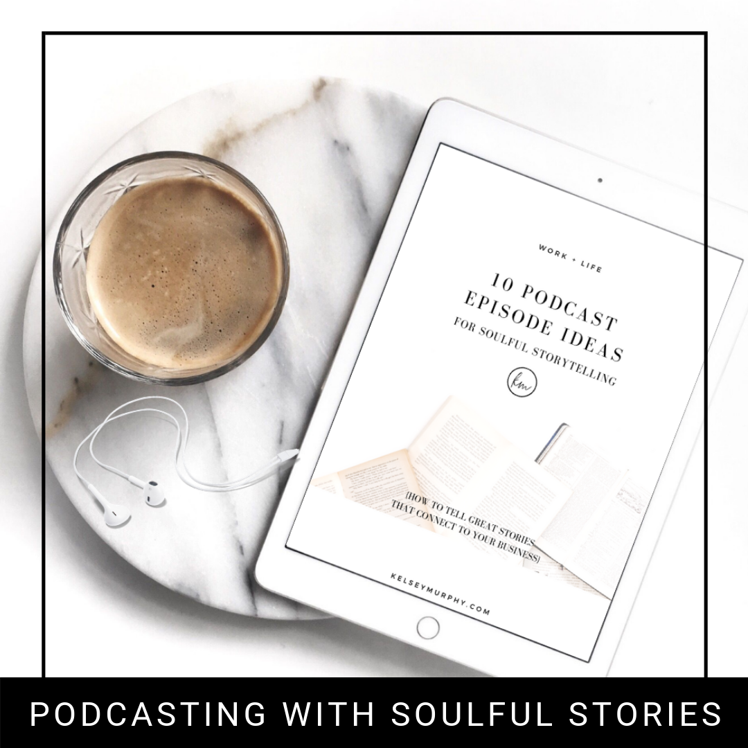 FREE TEMPLATE & AUDIO  for 10 Podcast Episode Ideas for Soulful Storytelling That Sells - These templates and prompts help you find your story, focus on your main point and launch the podcast episodes of your dreams.