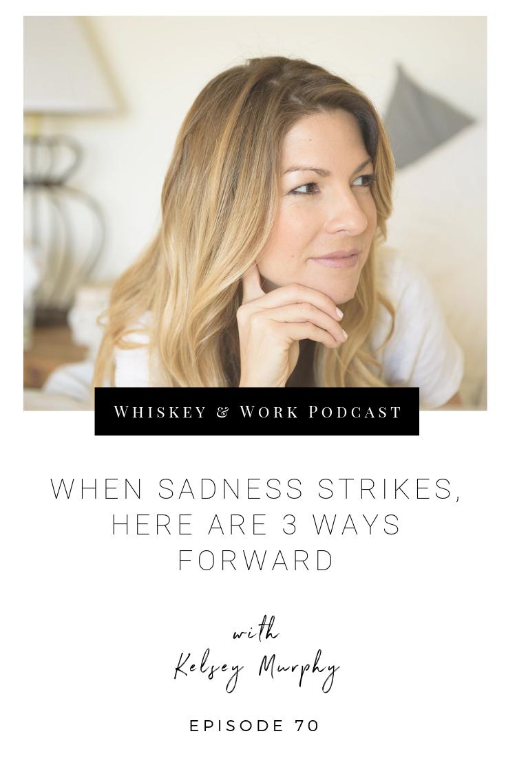 #70_Sadness_whiskeyandworkpodcast_kelseymurphy.png