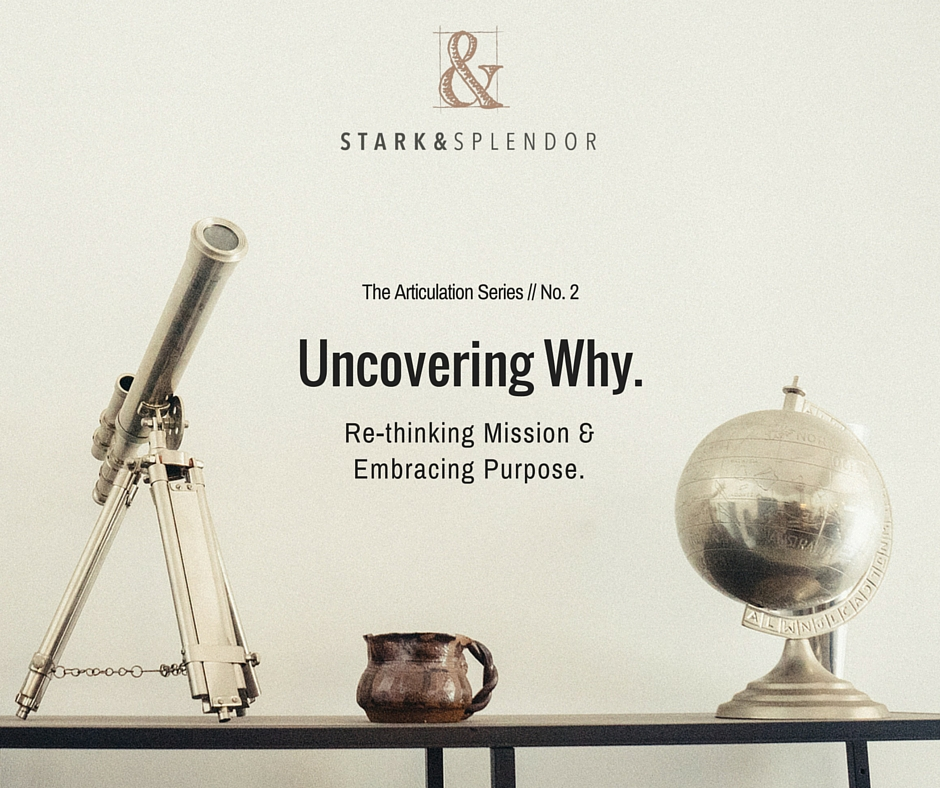 Uncovering Why. Rethinking Mission and Embracing Purpose.